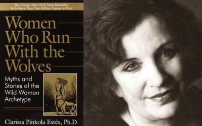 Clarisa Pinkola Estes – Women Who Run With the Wolves