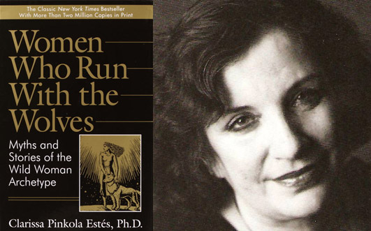 Clarisa Pinkola Estes – Women Who Run With the Wolves