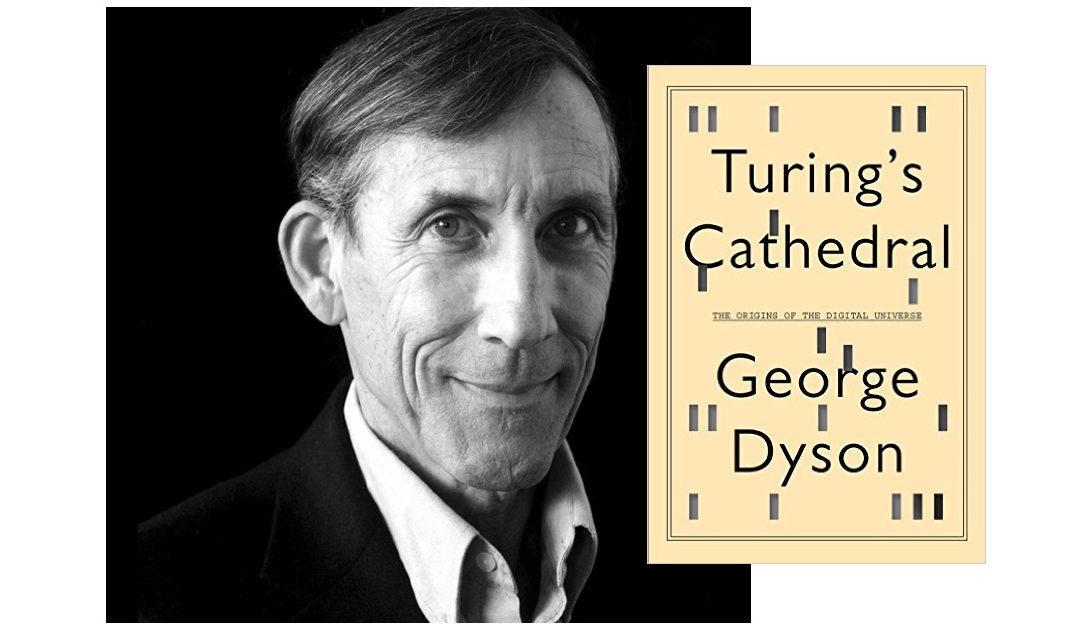 George Dyson – Turing's Cathedral