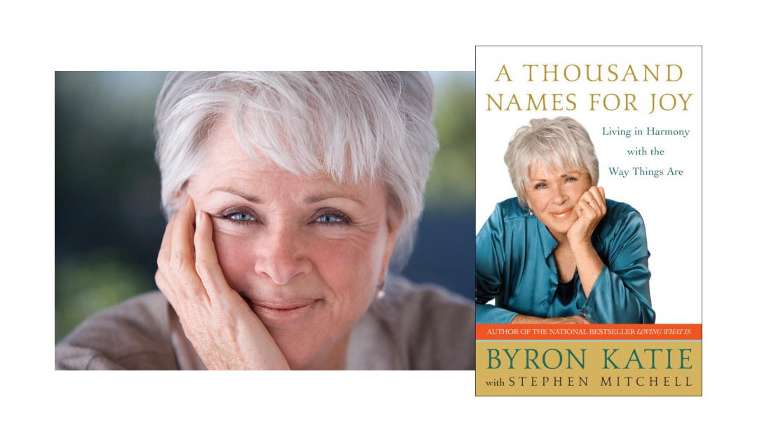 Byron Katie – A Thousand Names for Joy