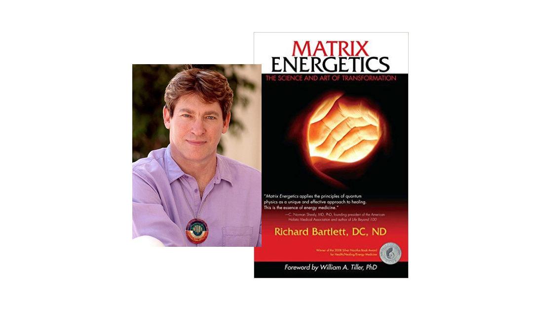 Richard Bartlett – Matrix Energetics